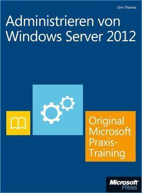 Administrieren von Windows Server 2012 – Original Microsoft Praxistraining  (Buch + E-Book) von Thomas,  Orin