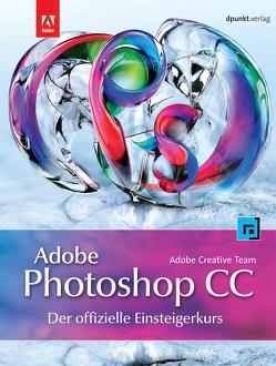 Adobe Photoshop CC – der offizielle Einsteigerkurs von Komme,  Isolde, Team,  Adobe Creative