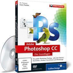 Adobe Photoshop CC – Die Grundlagen von Fischer,  Sven