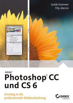 Adobe Photoshop CC und CS 6 von Kommer,  Isolde, Mersin,  Tilly