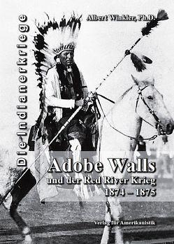 Adobe Walls und der Red River Krieg 1874-1875 von Kuegler,  Dietmar, Winkler,  Albert