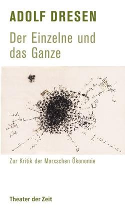 Adolf Dresen – Der Einzelne und das Ganze von Claus,  Carlfriedrich, Dieckmann,  Friedrich, Dresen,  Adolf