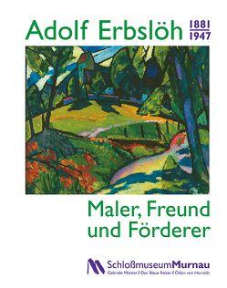 Adolf Erbslöh (1881–1947). von Ickerott-Bilgic,  Christine, Schlossmuseum des Marktes Murnau, Uhrig,  Sandra