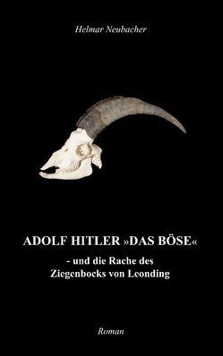 """Adolf Hitler """"Das Böse"""" von Neubacher,  Helmar"""