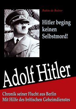 Adolf Hitler: Chronik seiner Flucht aus Berlin von Ruiter,  Robin de
