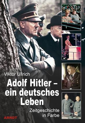 Adolf Hitler – ein deutsches Leben von Ullrich,  Viktor