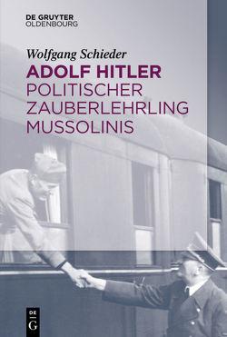 Adolf Hitler – Politischer Zauberlehrling Mussolinis von Schieder,  Wolfgang