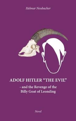 """Adolf Hitler """"THE EVIL"""" von Neubacher,  Helmar"""