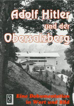 Adolf Hitler und der Obersalzberg von Neul,  Josef