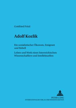 Adolf Kozlik- Ein sozialistischer Ökonom, Emigrant und Rebell von Fritzl,  Gottfried