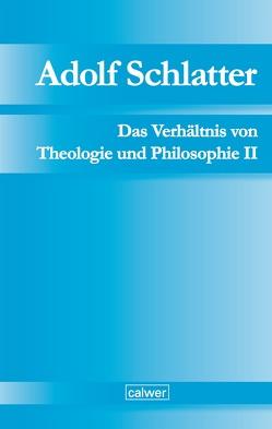 Adolf Schlatter – Das Verhältnis von Theologie und Philosophie II von Neuer,  Werner, Seubert,  Harald
