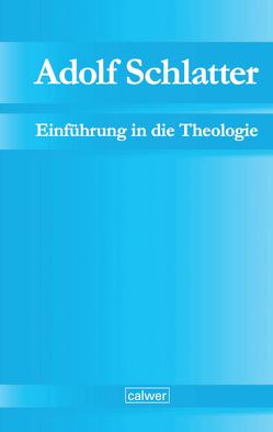 Adolf Schlatter – Einführung in die Theologie von Adolf-Schlatter-Stiftung, Neuer,  Werner