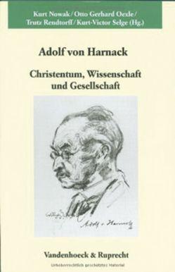Adolf von Harnack: Christentum, Wissenschaft und Gesellschaft von Nowak,  Kurt, Oexle,  Otto Gerhard, Rendtorff,  Trutz, Selge,  Kurt-Victor