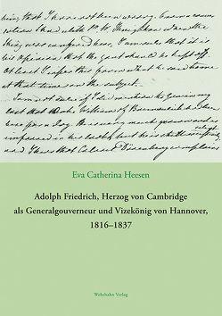 Adolph Friedrich, Herzog von Cambridge als Generalgouverneur und Vizekönig von Hannover, 1816–1837 von Heesen,  Eva Catherina