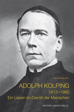 Adolph Kolping 1813–1865 von Wietzorek,  Paul