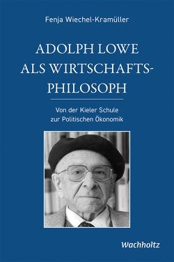 Adolph Lowe als Wirtschaftsphilosoph von Wiechel-Kramüller,  Fenja