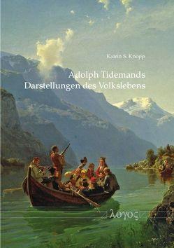 Adolph Tidemands Darstellungen des Volkslebens von Knopp,  Katrin S.