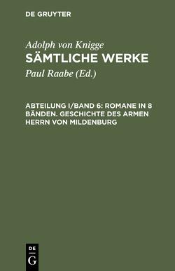 Adolph von Knigge: Sämtliche Werke / Romane in 8 Bänden. Geschichte des armen Herrn von Mildenburg von Knigge,  Adolph von, Raabe,  Paul