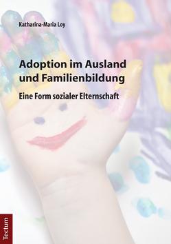 Adoption im Ausland und Familienbildung von Loy,  Katharina-Maria