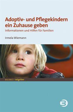 Adoptiv- und Pflegekindern ein Zuhause geben von Wiemann,  Irmela