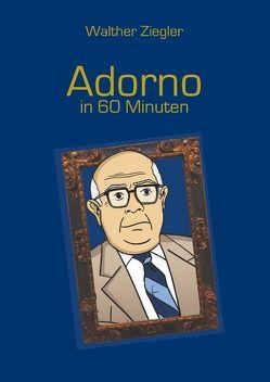 Adorno in 60 Minuten von Ziegler,  Walther