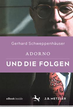 Adorno und die Folgen von Schweppenhäuser,  Gerhard