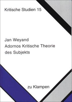 Adornos Kritische Theorie des Subjekts von Weyand,  Jan