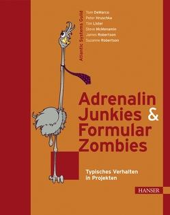Adrenalin-Junkies und Formular-Zombies von DeMarco,  Tom, Hruschka,  Peter, Lister,  Tim, McMenamin,  Steve, Robertson,  James, Robertson,  Suzanne, Wittke,  Dirk