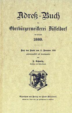 Adreß-Buch der Oberbürgermeisterei Düsseldorf für das Jahr 1889 von Schmitz,  J.