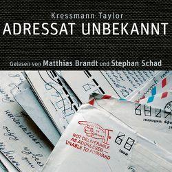 Adressat Unbekannt von Brandt,  Matthias, Kressmann Taylor,  Kathrine, Schad,  Stephan, ZYX Music GmbH & Co. KG