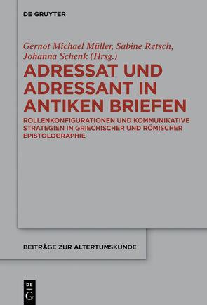 Adressat und Adressant in antiken Briefen von Müller,  Gernot Michael, Retsch,  Sabine, Schenk,  Johanna