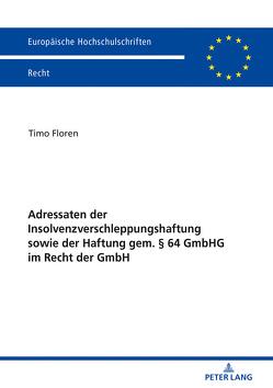 Adressaten der Insolvenzverschleppungshaftung sowie der Haftung gem. § 64 GmbHG im Recht der GmbH von Floren,  Timo