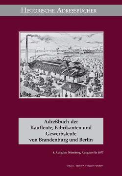 Adreßbuch der Kaufleute, Fabrikanten und Gewerbsleute von Brandenburg und Berlin, Ausgabe 1877 von Becker,  Klaus D