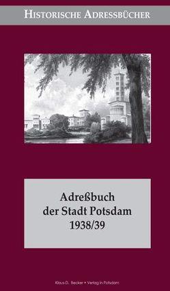 Adreßbuch der Stadt Potsdam 1938/39 von Becker,  Klaus-Dieter