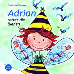 Adrian rettet die Bienen von Nußbaumer,  Daniela, Schweighofer,  Anna