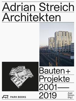 Adrian Streich Architekten – Bauten und Projekte 2001–2019 von Bideau,  André, Simon,  Axel, Streich,  Adrian