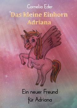 Das kleine Einhorn Adriana von Eder,  Cornelia