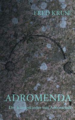 Adromenda – Die Königskinder von Adromenda (Band 1) von Kruse,  Fred