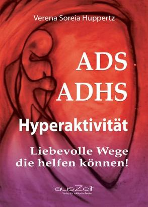 ADS ADHS Hyperaktivität von Huppertz,  Verena Soreia