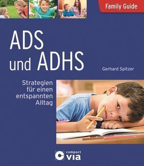 ADS und ADHS – Strategien für einen entspannten Alltag von Spitzer,  Gerhard