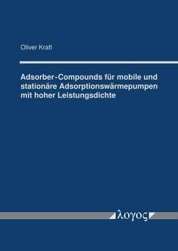 Adsorber-Compounds für mobile und stationäre Adsorptionswärmepumpen mit hoher Leistungsdichte von Kraft,  Oliver