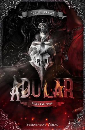 Adular (Band 2): Rauch und Feuer von Farley,  Jamie L.