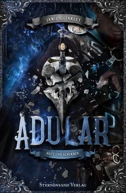 Adular (Band 3): Glut und Scherben von Farley,  Jamie L.