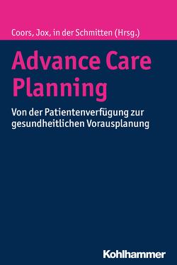 Advance Care Planning von Coors,  Michael, in der Schmitten,  Jürgen, Jox,  Ralf