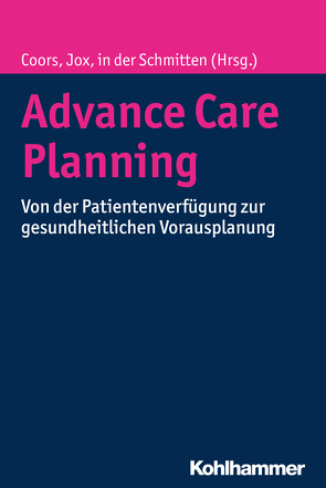 Advance Care Planning von Coors,  Michael, Jox,  Ralf, Schmitten,  Jürgen in der