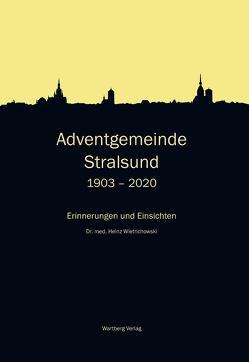 Adventgemeinde Stralsund 1903 – 2020 von Wietrichowski,  Heinz