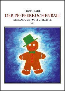 Adventsgeschichten / Der Pfefferkuchenball von Kaul,  Franziska, Kaul,  Ingo, Kaul,  Luzia