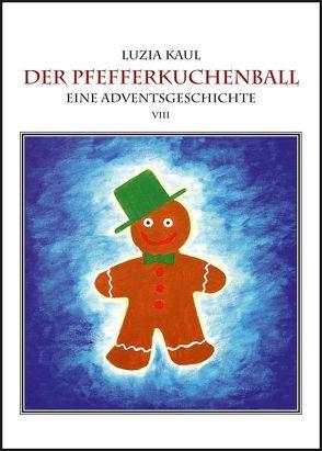Eine Adventsgeschichte / Der Pfefferkuchenball von Kaul,  Franziska, Kaul,  Ingo, Kaul,  Luzia
