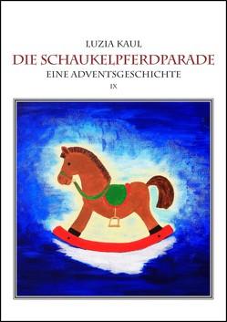 Eine Adventsgeschichte / Die Schaukelpferdparade von Kaul,  Luzia