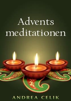 Adventsmeditationen von Celik,  Andrea